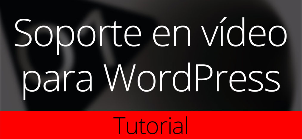 soporte vídeo wordpress tutorial